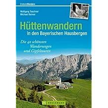 Hüttentreks: die 40 schönsten Wanderungen und Gipfeltouren in den Bayerischen und Tiroler Bergen; ausgewählte Hüttenwanderungen von Hütte zu Hütte; ideal für schöne Wochenendtouren