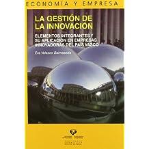 La gestión de la innovación. Elementos integrantes y su aplicación en empresas innovadoras en el País Vasco (Serie de Economía y Empresa)