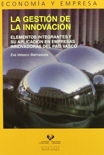 La gestión de la innovación. Elementos integrantes y su aplicación en empresas innovadoras en el País Vasco (Serie de Economía y Empresa) por Eva Velasco Balmaseda