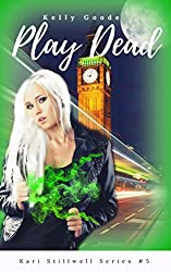 Play Dead: Book #5 Kari Stillwell Series