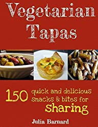 Vegetarian Tapas: 150 quick and delicious snacks and bites for sharing