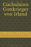 Cúchulainn Gottkrieger von Irland - Manfred Böckl