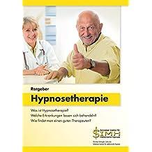 Ratgeber Hypnosetherapie: Was ist Hypnosetherapie? Welche Erkrankungen lassen sich behandeln? Wie findet man einen guten Therapeuten?