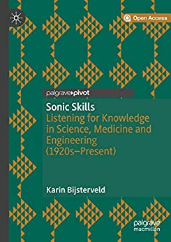 Sonic Skills: Listening for Knowledge in Science, Medicine and Engineering (1920s-Present) (English Edition) di [Bijsterveld, Karin]