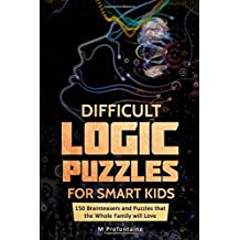 Difficult Logic Puzzles for Smart Kids: 150 Brainteasers and Puzzles the Whole Family will Love: Volume 4 (Books for Smart Kids Series)