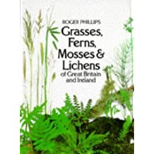 Grasses, Ferns, Mosses and Lichens of Great Britain by Roger Phillips (1980-03-01)