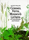 Grasses, Ferns, Mosses and Lichens of Great Britain and Ireland by Phillips, Roger, Grant, Sheila (March 7, 1980) Paperback