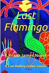 Last Flamingo (Lou Malloy Crime Series) (Volume 6) by J. Frank James (2015-05-01)