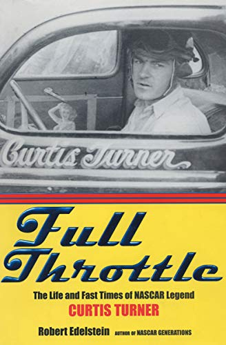 Full Throttle: The Life and Fast Times of NASCAR Legend Curtis Turner (English Edition) -
