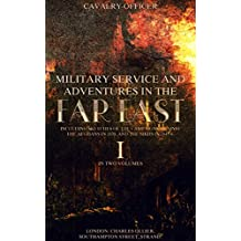 Military Service and Adventures in the Far East: Vol.1 (of 2): Including Sketches of the Campaigns Against the Afghans in 1839, and the Sikhs in 1845-6 ... in the Far East Series) (English Edition)