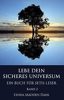 LEBE DEIN SICHERES UNIVERSUM, Band 2: EIN BUCH FÜR SETH-LESERINNEN UND -LESER