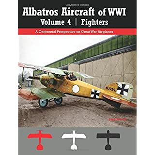 Albatros Aircraft of WWI | Volume 4: Fighters: A Centennial Perspective on Great War Airplanes: Volume 27 (Great War Aviation Centennial)