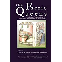 The Faerie Queens (anthology of essays): A Collection of Essays Exploring the Myths, Magic and Mythology of the Faerie Queens
