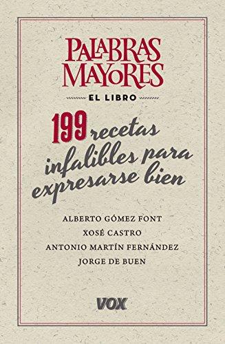Palabras mayores. 199 recetas infalibles para expresarse bien (Vox - Lengua Española - Manuales Prácticos) por Alberto Gómez Font