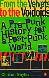 From the Velvets to the Voidoids: A Pre-Punk History for a Post-Punk World by Clinton Heylin (1993-06-01)