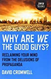 Why Are We the Good Guys? Reclaiming Your Mind from the Delusions of Propaganda