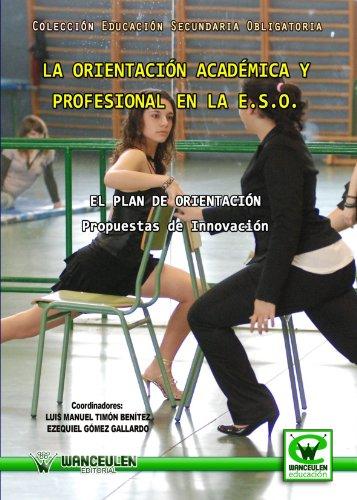 La Orientación Academica Y Profesional En La Eso (Wanceulen educación) por Luis Manuel Timón Benítez