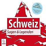 Schweiz: Sagen und Legenden