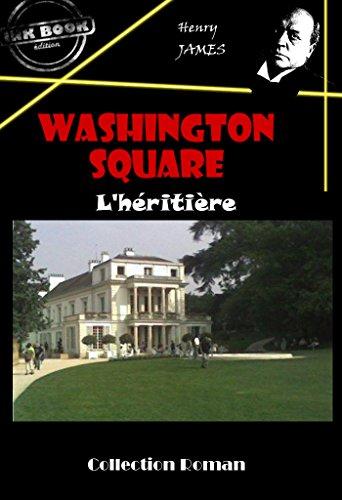 Washington square : L'héritière: édition intégrale par Henry James