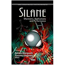 Silane: Chemistry, Applications and Performance (Gases - Characteristics, Types and Properties) (English Edition)