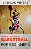 Improve Your Game Of Basketball - For Beginners