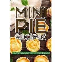 Mini Pie Recipes: A Cookbook of Marvelous Mini Pie Dish Ideas! (English Edition)