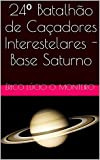 24º Batalhão de Caçadores Interestelares - Base Saturno (Portuguese Edition)