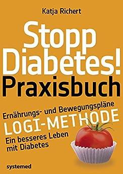 Stopp Diabetes. Das Praxisbuch.: Mit Ernährungs- und Bewegungsplänen als konkreter Einstieg in die LOGI-Methode für ein besseres Leben mit Diabetes.