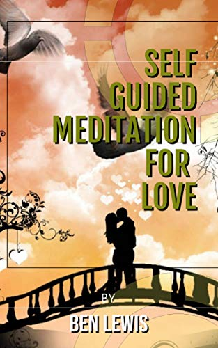 Self Guided Meditation for Love: Be free, be happy, be fullfilled ...