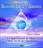 Bienvenue dans la 5è dimension - La Quintessence de l'être, ultime secret de l'Ascension