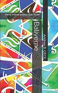 Baliverne: Par la même autrice que 'Amer' et 'La Môme-Hulotte' par Andrea B. Cecil