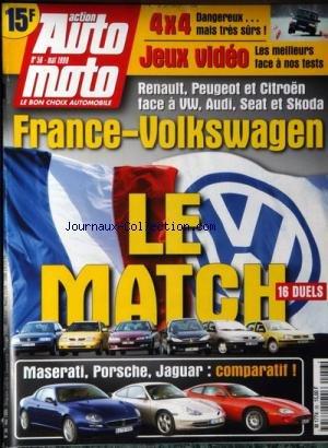 ACTION AUTO MOTO [No 56] du 01/05/1999 - FRANCE-VOLKSWAGEN LLE MATCH - 16 DUELS COMPARATIF MASERATI PORSCHE JAGUAR RENAULT - PEUGEOT - CITROEN - FACE A VW - AUDI - SEAT - SKODA 4X4 - DANGEREUX ,,, MAIS TRES SUR JEUX VIDEO - LES MEILLEURS FACE A NOS TESTS -