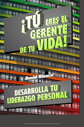 ¡TU ERES EL GERENTE DE TU VIDA!: Desarrolla tu Liderazgo Personal y Alcanza tus Objetivos