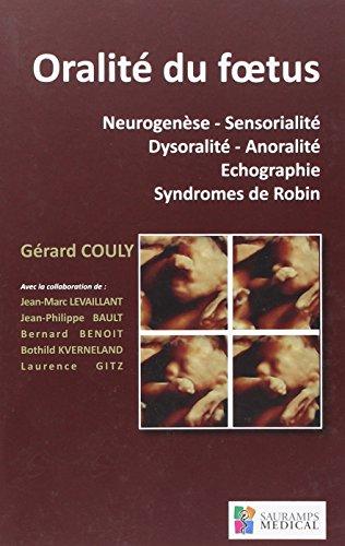 Oralité du foetus : Neurogenèse-Sensorialité-Dysoralité-Anoralité-Echographie-Syndrome de Robin