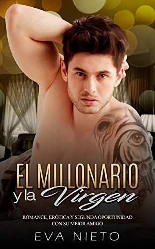 El Millonario y la Virgen: Romance, Erótica y Segunda Oportunidad con su Mejor Amigo (Novela Romántica y Erótica en Español nº 1)