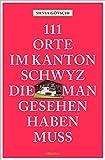 111 Orte im Kanton Schwyz, die man gesehen haben muss: Reiseführer
