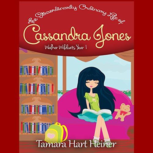 Walker Wildcats Year 1: The Extraordinarily Ordinary Life of Cassandra Jones, Book 1 - Tamara Hart Heiner - Unabridged
