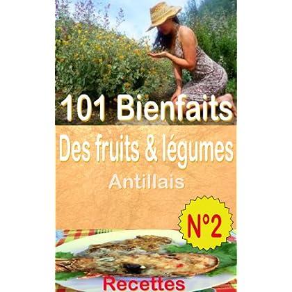 101 Bienfaits des fruits & légumes Antillais  + Recettes, Volume 2 (santé mangé bougé)