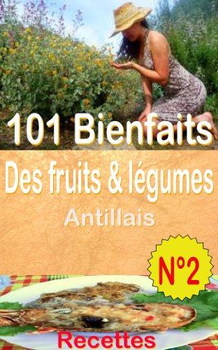 Couverture du livre 101 Bienfaits des fruits & légumes Antillais  + Recettes, Volume 2 (santé mangé bougé)