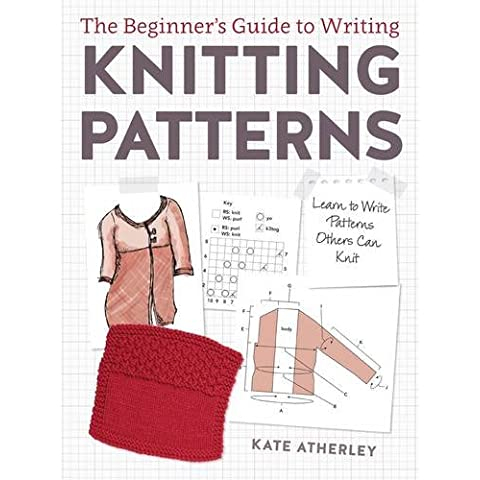 The Beginner's Guide to Writing Knitting Patterns: Learn to Write Patterns Others Can Knit - Design Patterns Knitting