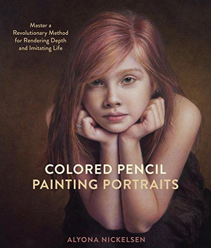 Colored Pencil Painting Portraits: Master a Revolutionary Method for Rendering Depth and Imitating Life by [Nickelsen, Alyona]