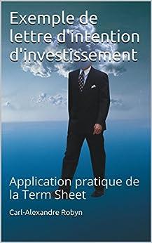 Exemple de lettre d'intention d'investissement: Application pratique de la Term Sheet (Business Angels Vade-Mecum t. 4) par [Robyn, Carl-Alexandre]