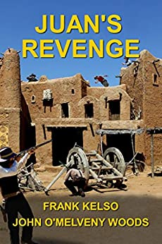 Juan's Revenge: Jeb & Zach Series Book 3 (English Edition) par [Kelso, Frank, Woods, John]