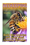 Beekeeping: Build Bee Colonies and Avoid Most Common Mistakes: (The Beekeepers Handbook, Beekeeping Guide) (The Beekeepers Bible)