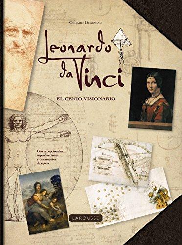 Leonardo da Vinci. El genio visionario (Larousse - Libros Ilustrados/ Prácticos - Arte Y Cultura) por Larousse Editorial