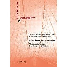 Action, interaction, intervention: A la croisée du langage, de la pratique et des savoirs (Transversales)