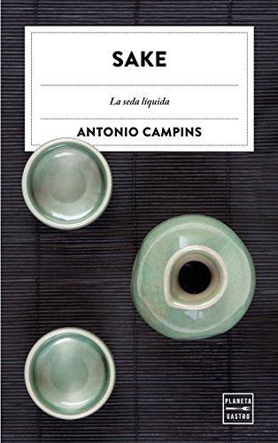 Sake: La seda líquida (Ensayo) por Antonio Campins Chaler