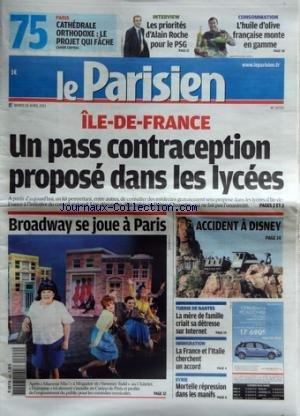 PARISIEN (LE) [No 20722] du 26/04/2011 - ILE-DE-FRANCE / UN PASS CONTRACEPTION PROPOSE DANS LES LYCEES - BROADWAY SE JOUE A PARIS - HAIRSPRAY AU CASINO DE PARIS - SYRIE / MORTELLE REPRESSION DANS LES MANIFS - IMMIGRATION / LA FRANCE ET L'ITALIE CHERCHENT UN ACCORD - TUERIE DE NANTES / LA MERE DE FAMILLE CRIAIT SA DETRESSE SUR INTERNET - ACCIDENT A DISNEY - LES PRIORITES DE ALAIN ROCHE POUR LE PSG -