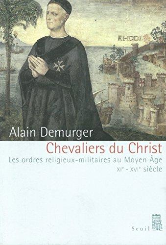 Chevaliers du Christ : Les Ordres religieux-militaires au Moyen Âge, XIe-XVIème siècle