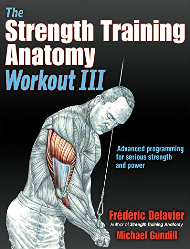 The Strength Training Anatomy Workout III: Maximizing Results with Advanced Training Techniques
